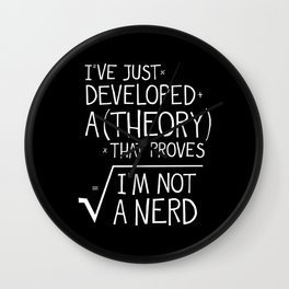 I've Developed A Theory That Proves I'm Not A Nerd Wall Clock