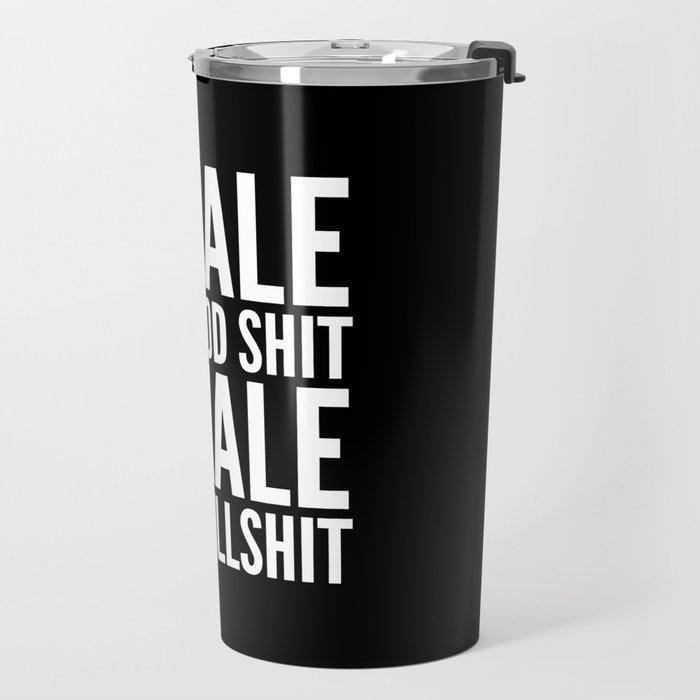 Inhale The Good Shit Exhale The Bullshit (Black & White) Travel Mug
