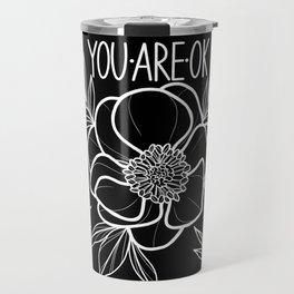 You Are OK Black Travel Mug