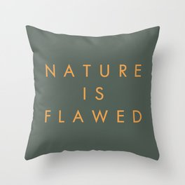 Nature Is Flawed Throw Pillow