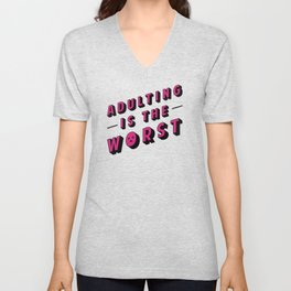 Adulting is the WORST Unisex V-Neck