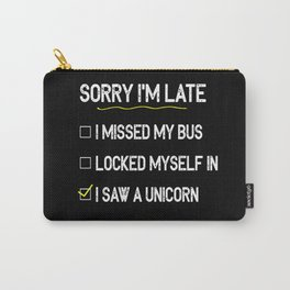 Sorry I'm Late Saw A Unicorn Carry-All Pouch