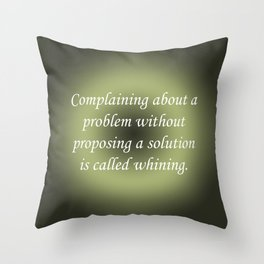 Complaining Without Proposing Throw Pillow