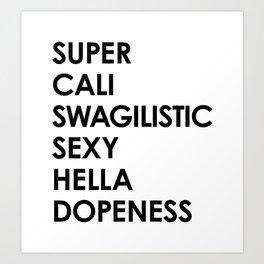 SUPER CALI SWAGILISTIC SEXY HELLA DOPENESS Art Print