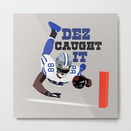 Dez Caught it! Metal Print