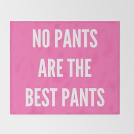 NO PANTS ARE THE BEST PANTS (Hot Pink) Throw Blanket