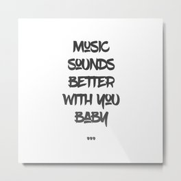Music sounds better with you Metal Print