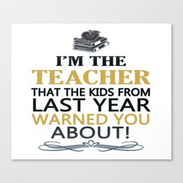 I'M THE TEACHER Canvas Print