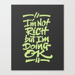 I'm Not Rich But I'm Doing OK Canvas Print
