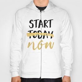START NOW NOT TODAY - motivational quote Hoody