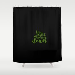 """'Wicked' Quote: """"You Can't Pull Me Down"""" Shower Curtain"""
