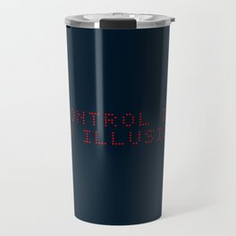 Control is an illusion Travel Mug