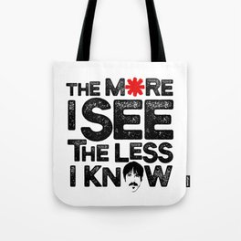 The more I see the less I know Tote Bag