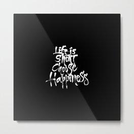 Life Short, Choose Happiness Metal Print