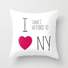 I Can't Afford To Love NY Throw Pillow