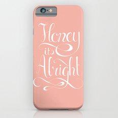 Honey it's alright  iPhone 6s Slim Case