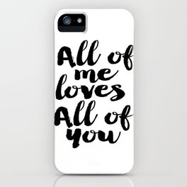 Love Quote All Of Me Loves All Of You Anniversary Gift For Him For Her Wall Quote Quote Print Art iPhone Case