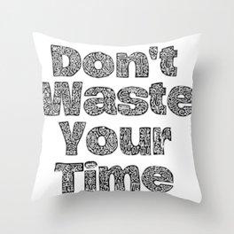Don'e Waste Time Throw Pillow