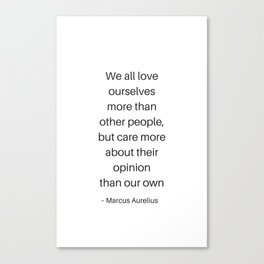 Stoic Philosophy Quotes - Marcus Aurelius - We all love ourselves Canvas Print
