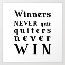 motivational quote - Winners NEVER quit Quitters never WIN Art Print