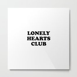 Lonely Hearts Club Typo Metal Print