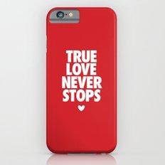 True Love Never Stops Slim Case iPhone 6s