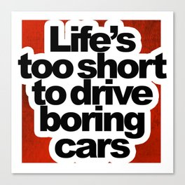 Life's Too Short To Drive Boring Cars Canvas Print