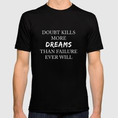 Doubt kills more dreams than failure ever will Mens Fitted Tee Black MEDIUM