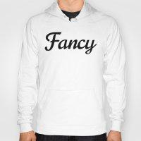 fancy Hoodies featuring Fancy by CreativeAngel