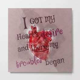 I got my heart's desire and there my trouble began - the magicians Metal Print