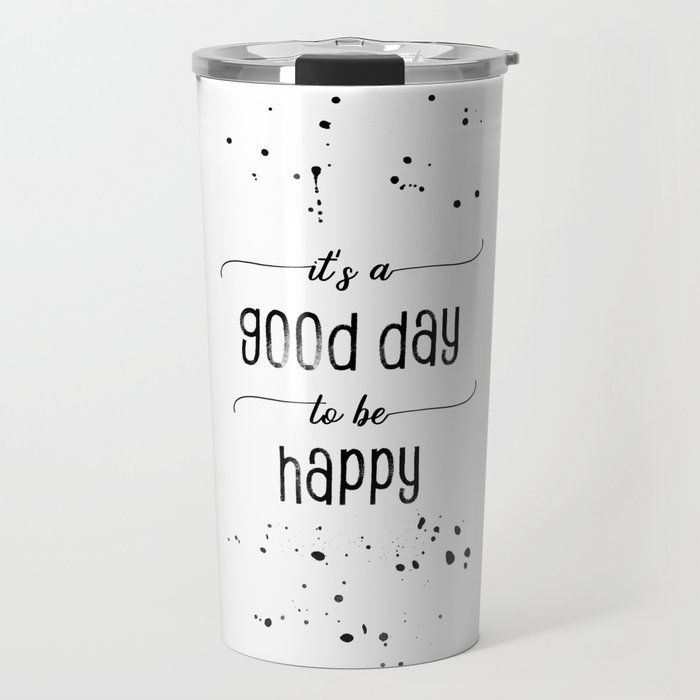 TEXT ART It is a good day to be happy Travel Mug