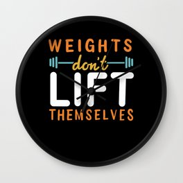 Weight Don't Lift Themselves Wall Clock