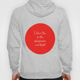 I Love You to the Refrigerator and Back! Hoody