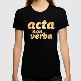 Acta Non Verba | Latin | Actions Not Words T-shirt
