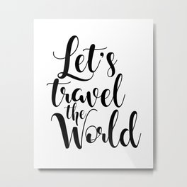 Let's Travel The World, Travel, Inspirational Poster, Typography Art Print, Quote Wall Metal Print