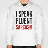 sarcasm Hoodies featuring I SPEAK FLUENT SARCASM by CreativeAngel