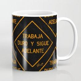 TRABAJA DURO Y SIGUE ADELANTE Coffee Mug
