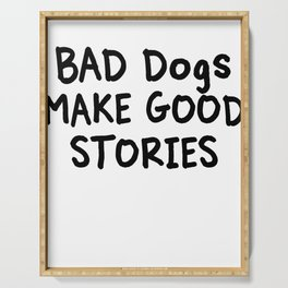 Bad Dogs Make Good Stories Serving Tray