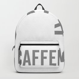 Caffeination Is Greater Than Motivation Backpack
