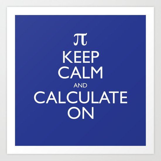 Keep Calm and Calculate On Art Print