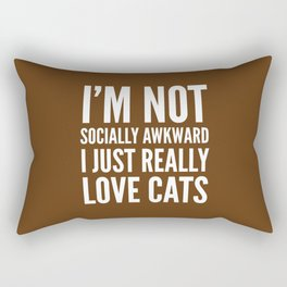 I'm Not Socially Awkward I Just Really Love Cats (Brown) Rectangular Pillow