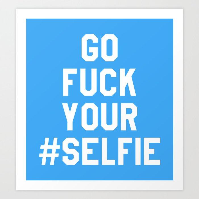 GO FUCK YOUR SELFIE (Blue) Art Print