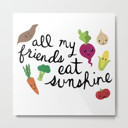 All My Friends Eat Sunshine Metal Print