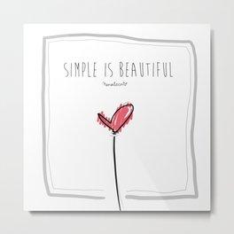 Simple is beautiful Metal Print