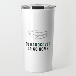 Go Hardcover or Go Home Travel Mug