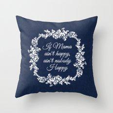 If Mama Ain't Happy Throw Pillow