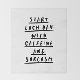 Start Each Day With Caffeine and Sarcasm black and white coffee quote home room wall decor Throw Blanket