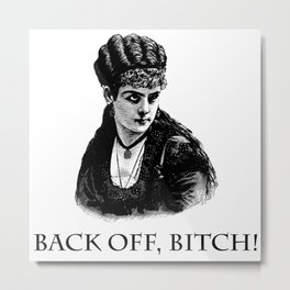 Back off, Bitch! Metal Print
