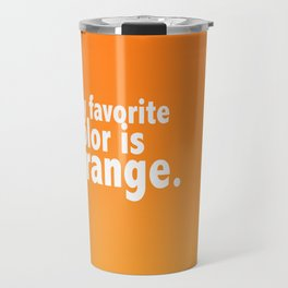 My Favorite Color is ORANGE Travel Mug