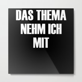 I Take The Topic With A Funny Saying Metal Print
